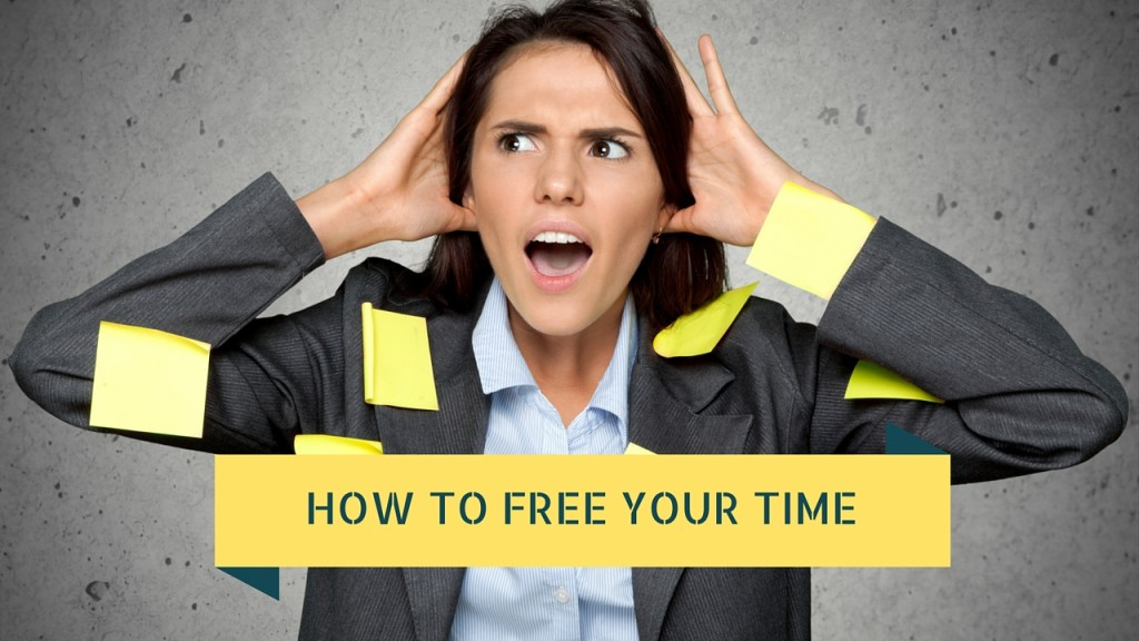 HOW TO FREE YOUR TIME
