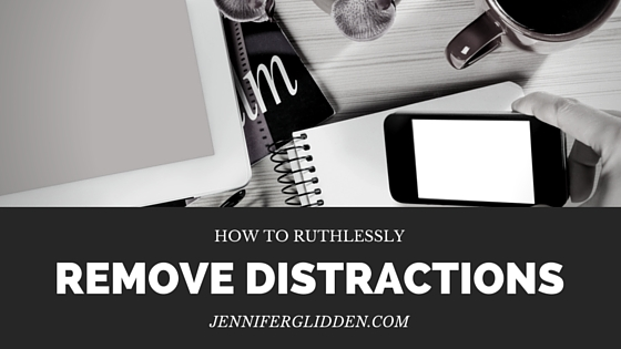 How to Ruthlessly Remove Distractions